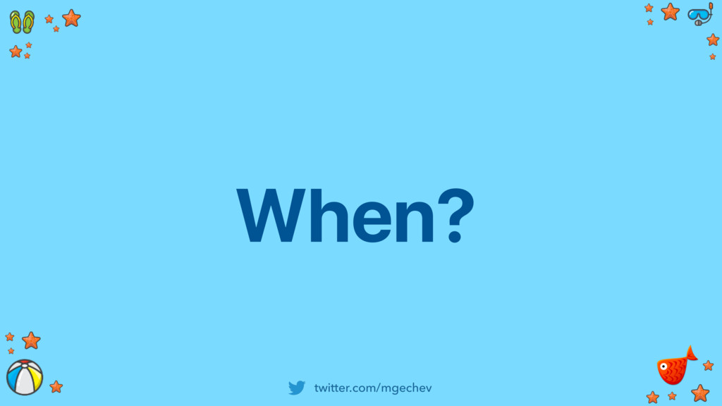 twitter.com/mgechev When?