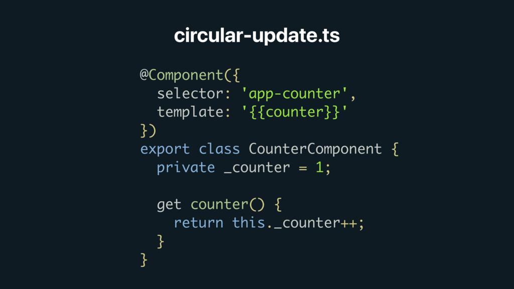 circular-update.ts @Component({ selector: 'app-...
