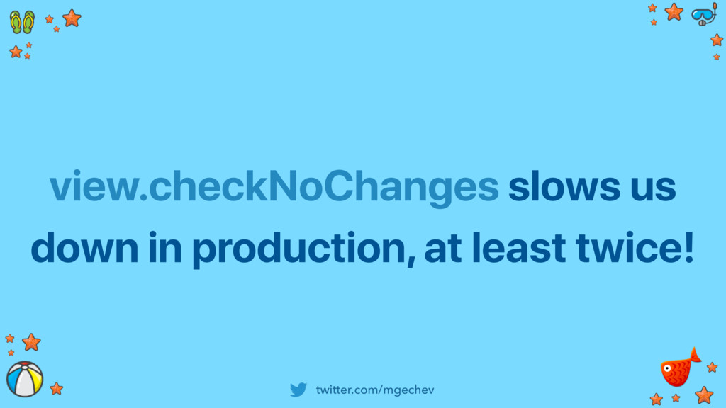 twitter.com/mgechev view.checkNoChanges slows u...