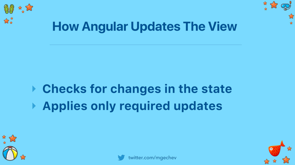 twitter.com/mgechev How Angular Updates The Vie...
