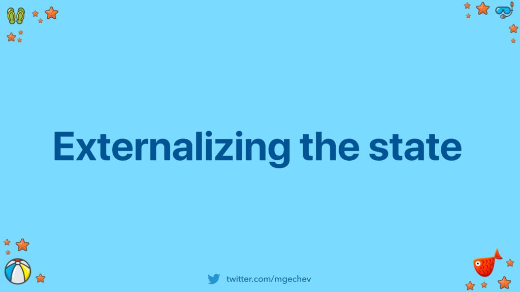 twitter.com/mgechev Externalizing the state
