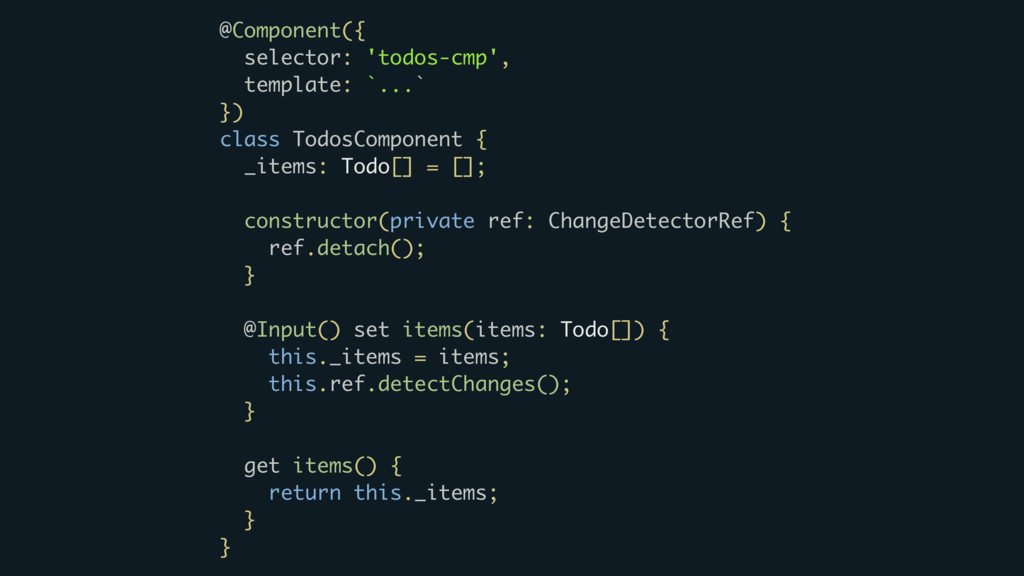 @Component({ selector: 'todos-cmp', template: `...