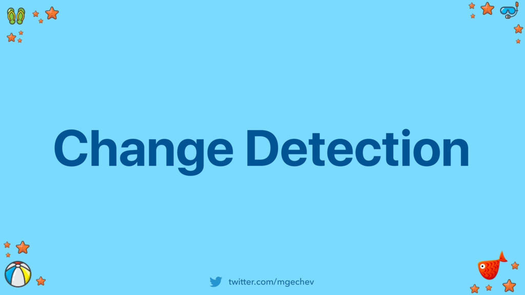 twitter.com/mgechev Change Detection