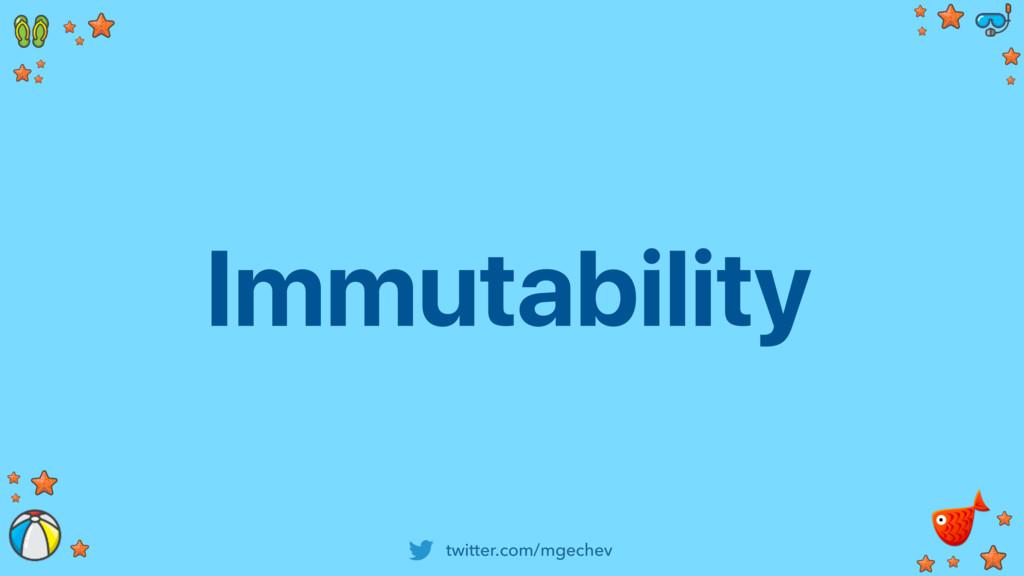 twitter.com/mgechev Immutability