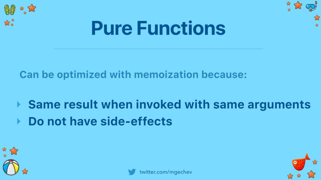 twitter.com/mgechev Pure Functions ‣ Same resul...