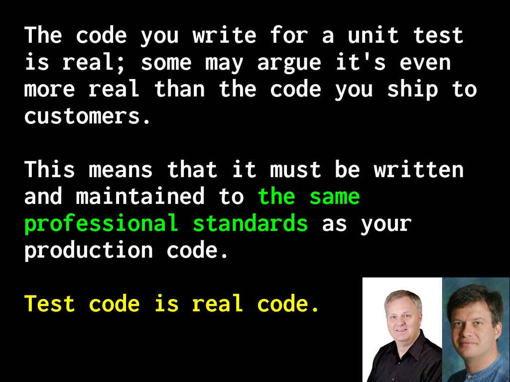 The code you write for a unit test is real; som...