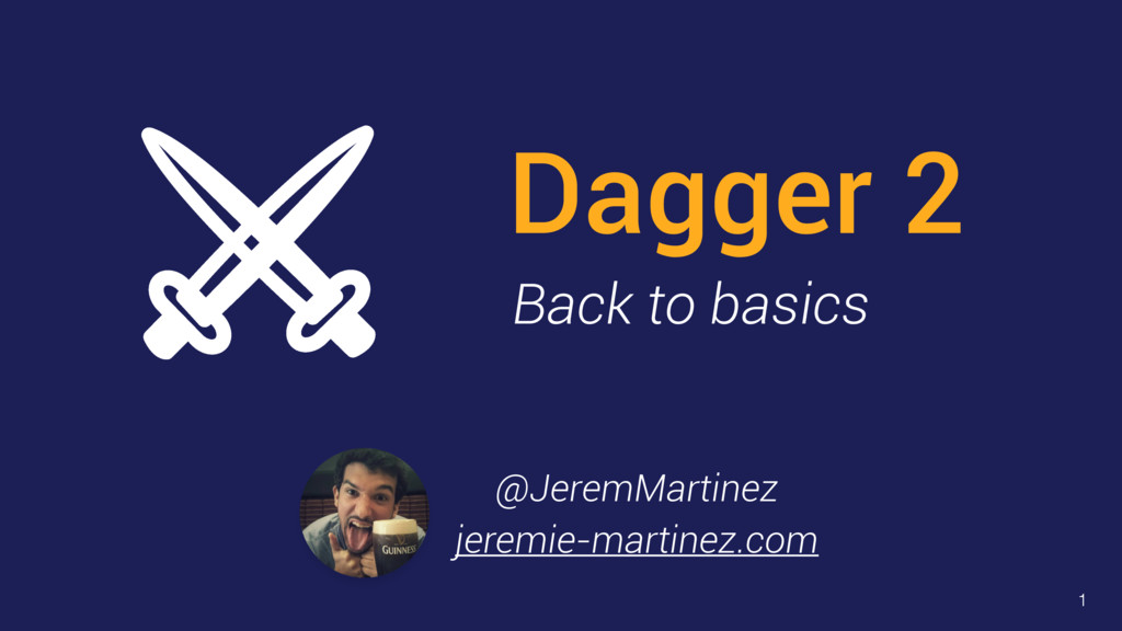 Dagger 2 Back to basics @JeremMartinez 1 jeremi...