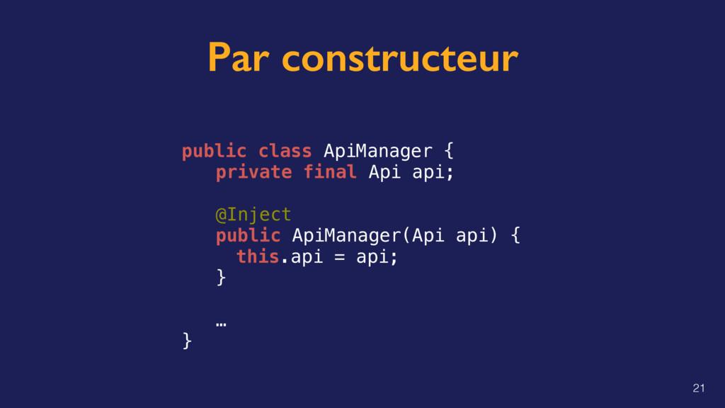 Par constructeur public class ApiManager { priv...
