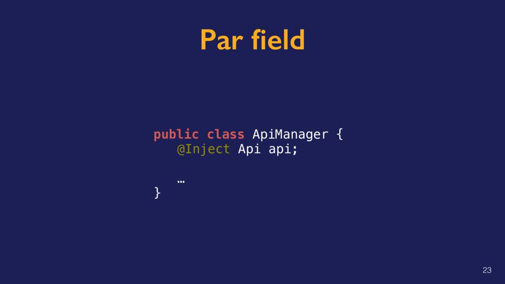 Par field public class ApiManager { @Inject Api ...