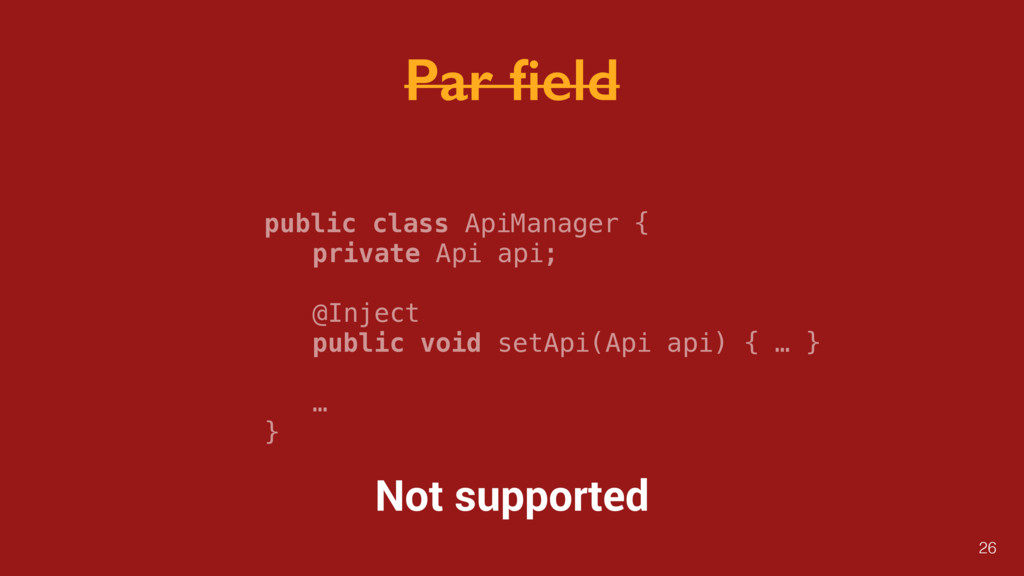 Par field public class ApiManager { private Api ...