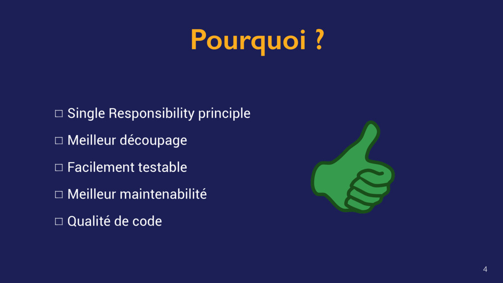 Pourquoi ? 4 Single Responsibility principle Me...