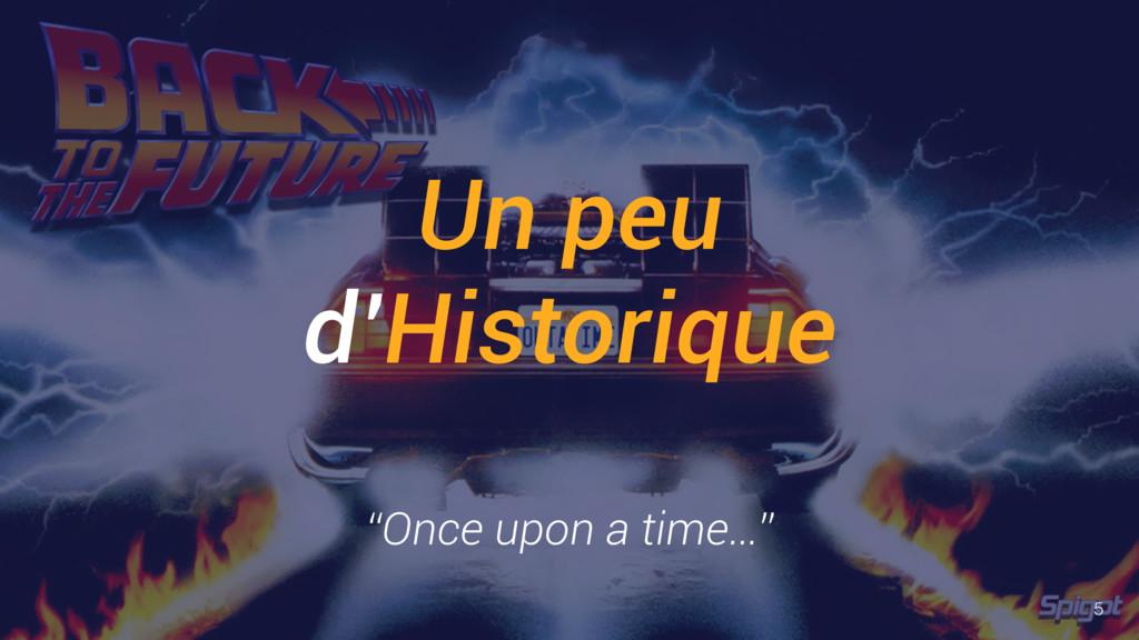 """Un peu d'Historique """"Once upon a time…"""" 5"""