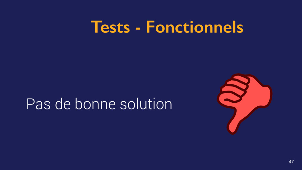 Tests - Fonctionnels Pas de bonne solution 47