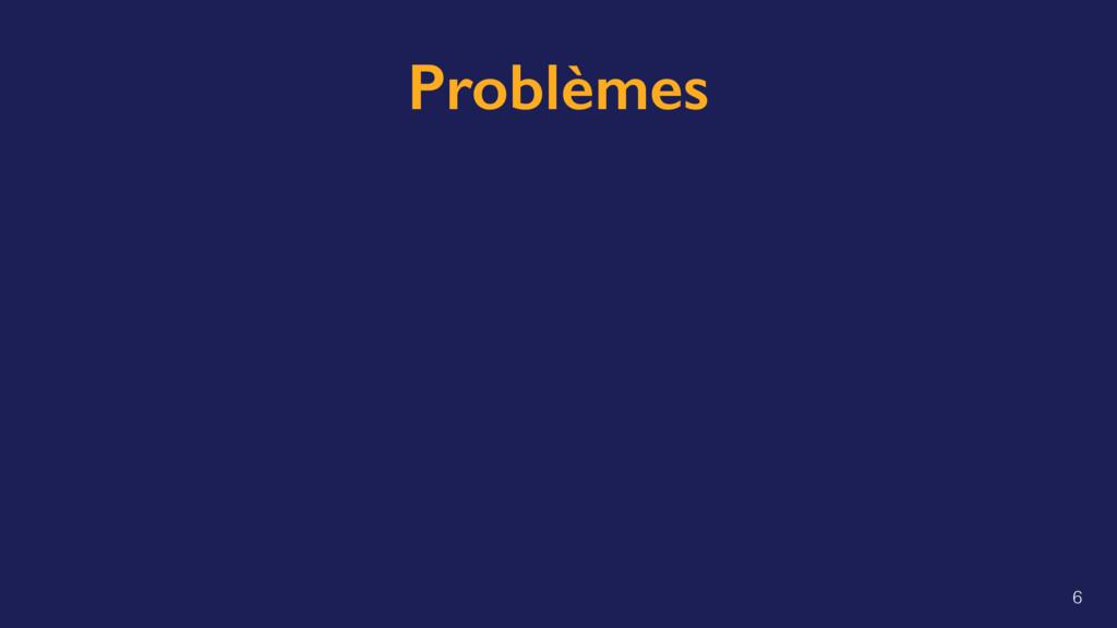 Problèmes 6