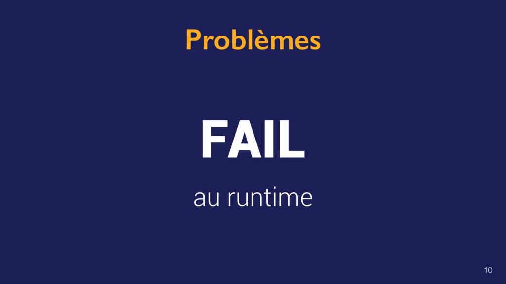 Problèmes FAIL au runtime 10