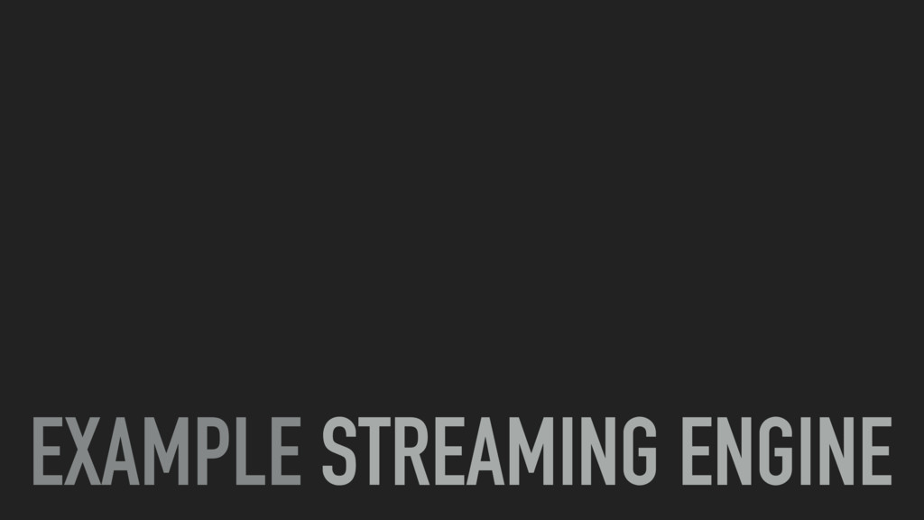 EXAMPLE STREAMING ENGINE