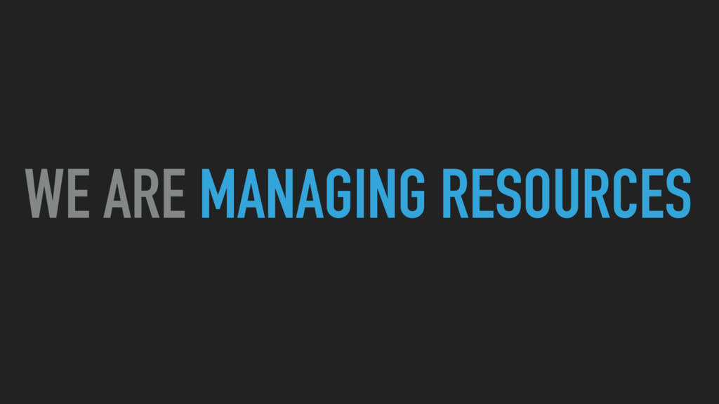 WE ARE MANAGING RESOURCES