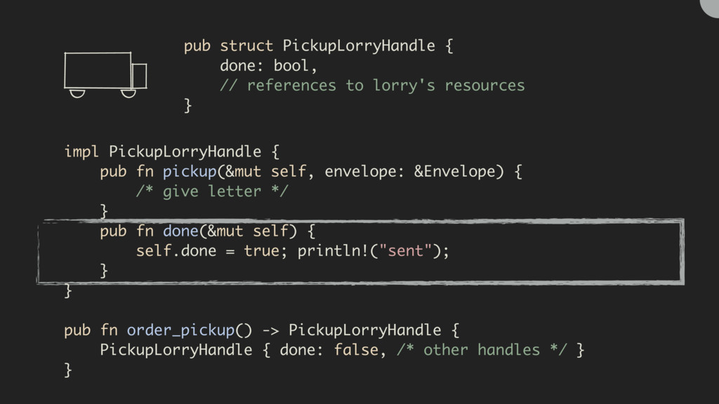 pub struct PickupLorryHandle { done: bool, // r...
