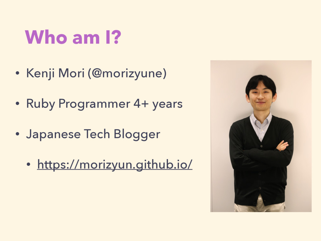Who am I? • Kenji Mori (@morizyune) • Ruby Prog...