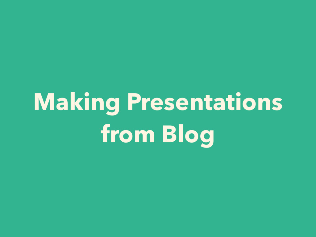Making Presentations from Blog
