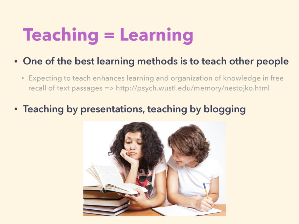 Teaching = Learning • One of the best learning ...