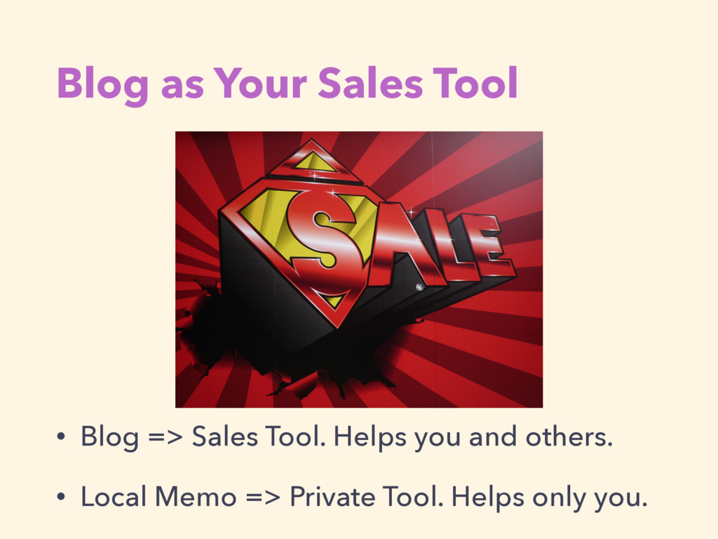 Blog as Your Sales Tool • Blog => Sales Tool. H...