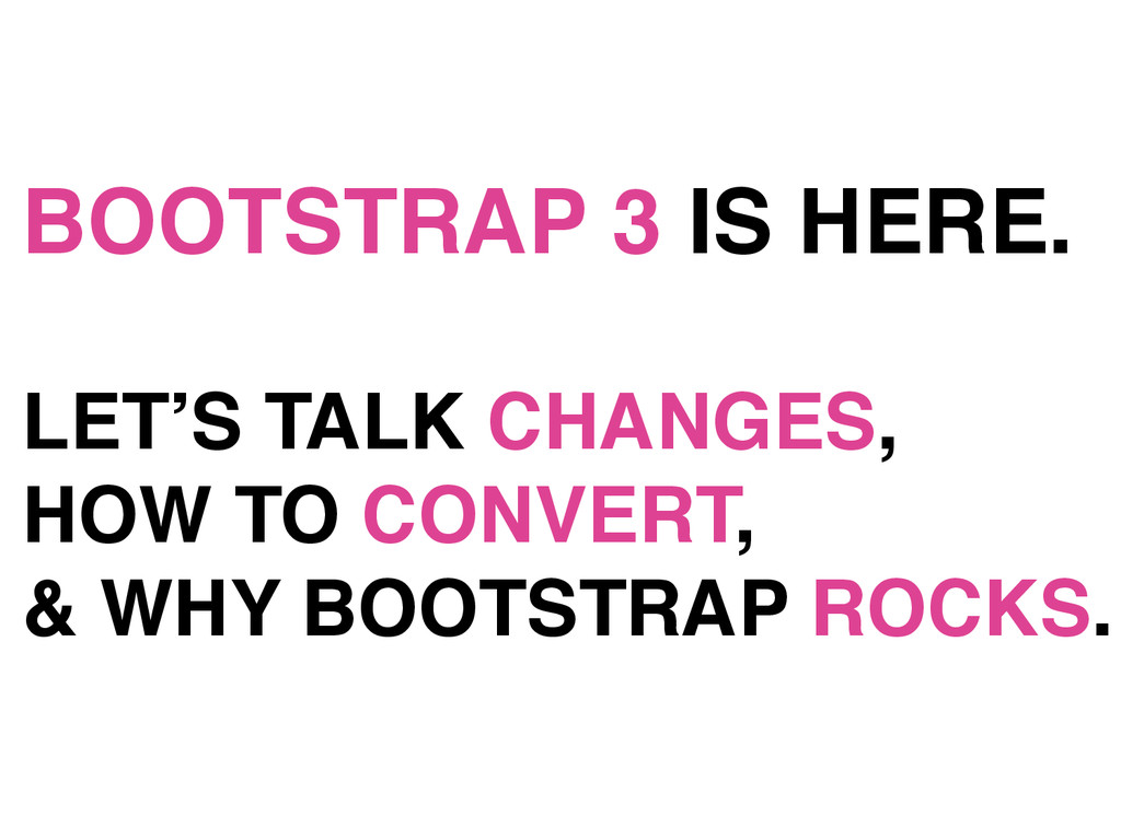BOOTSTRAP 3 IS HERE.