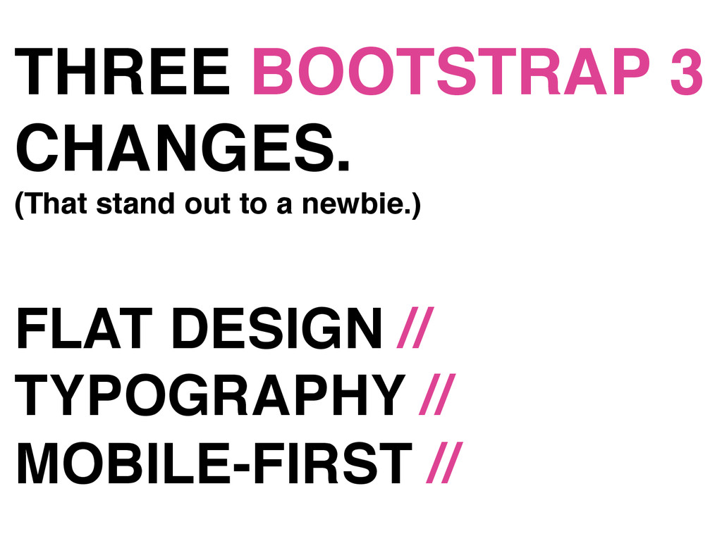 THREE BOOTSTRAP 3 CHANGES.