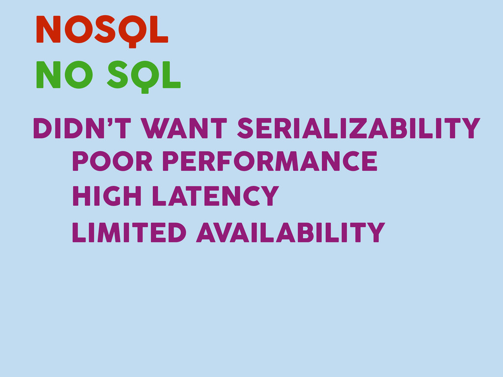 NO SQL DIDN'T WANT SERIALIZABILITY NOSQL POOR P...