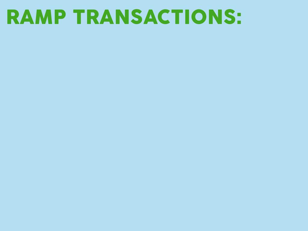 RAMP TRANSACTIONS: