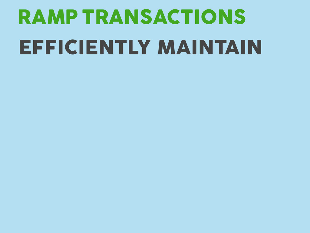 TRANSACTIONS RAMP EFFICIENTLY MAINTAIN