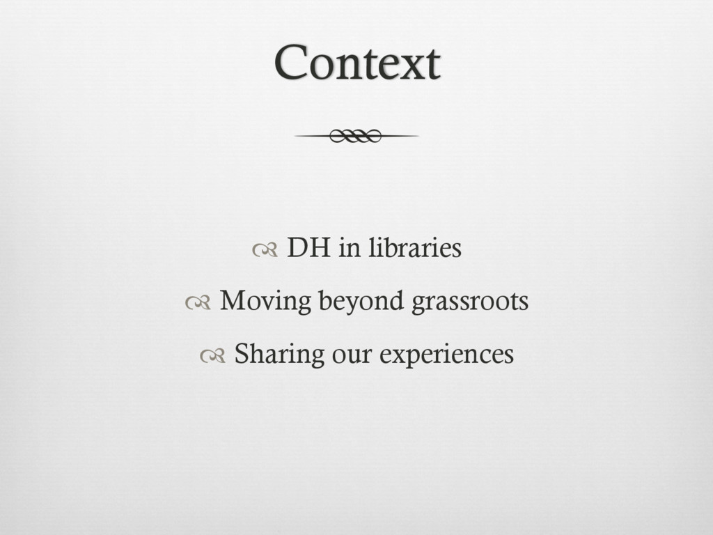 Context ™ DH in libraries ™ Moving beyond gra...