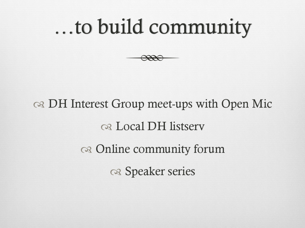 …to build community ™ DH Interest Group meet-u...