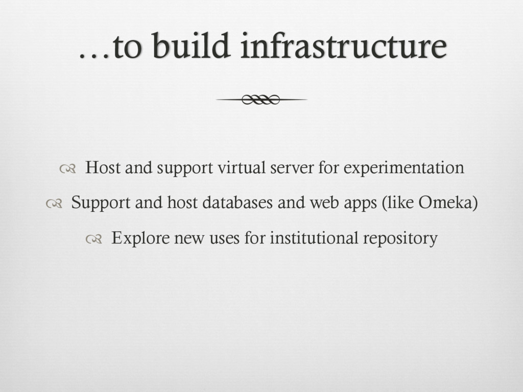 …to build infrastructure ™  Host and support v...