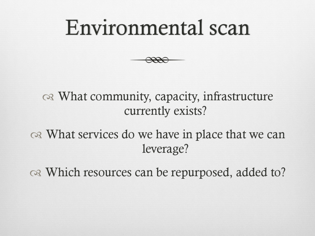 Environmental scan ™ What community, capacity,...