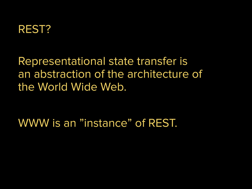 REST? Representational state transfer is an abs...