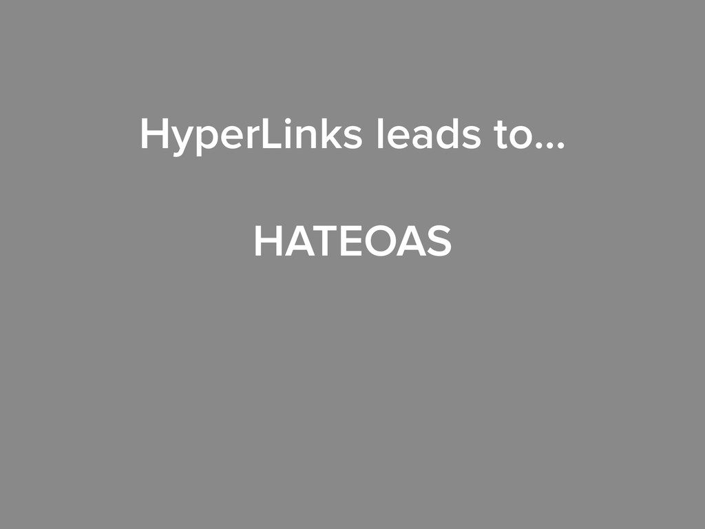 HyperLinks leads to… ! HATEOAS