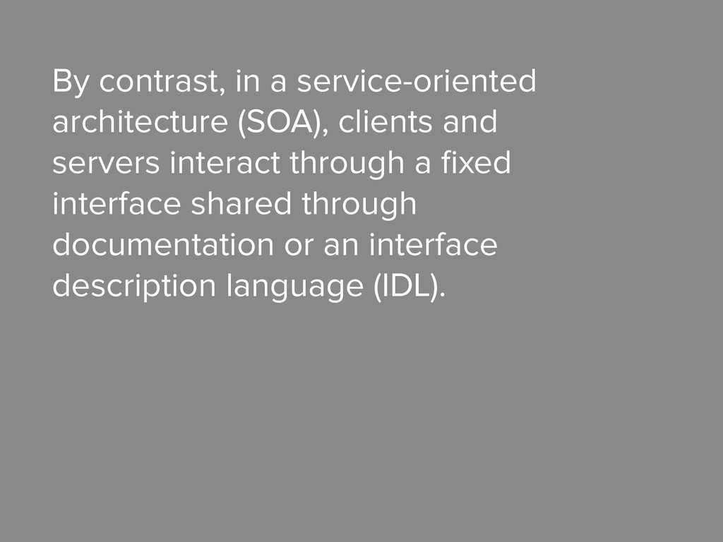 By contrast, in a service-oriented architecture...