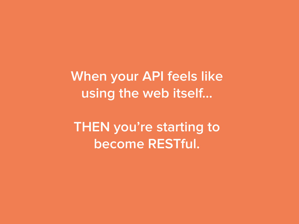 When your API feels like using the web itself… ...