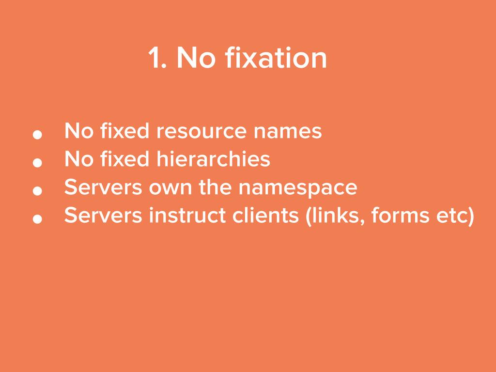 • No fixed resource names • No fixed hierarchies ...