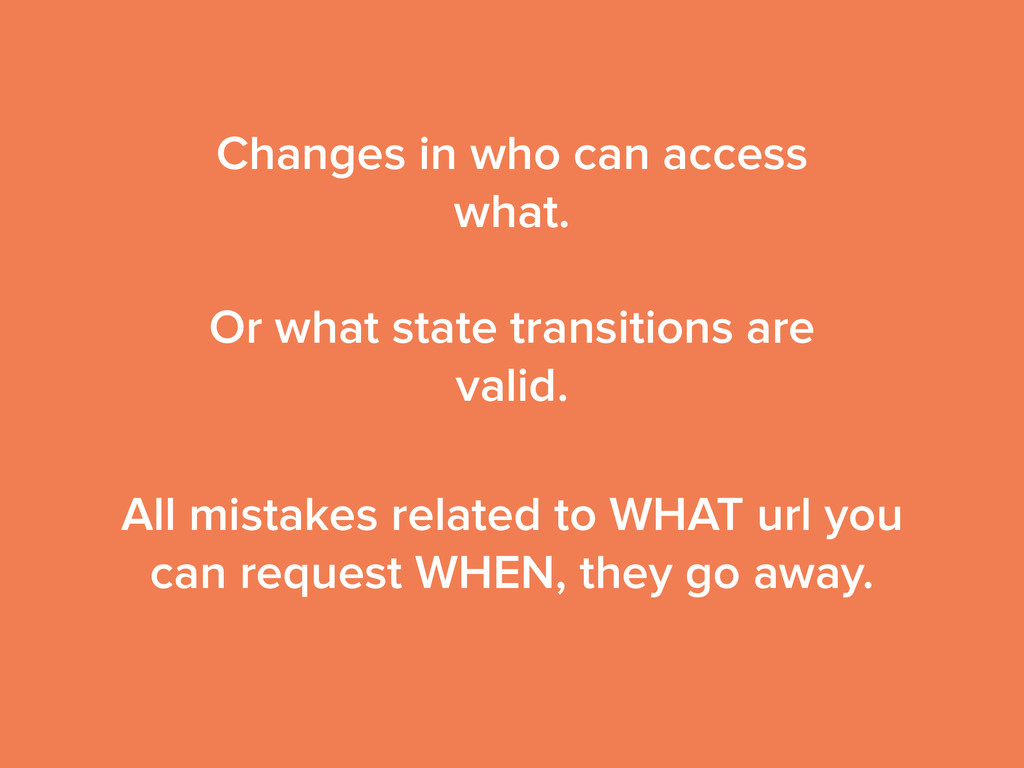 Changes in who can access what. ! Or what state...