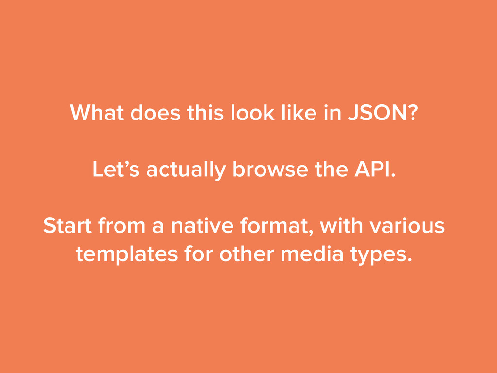 What does this look like in JSON? ! Let's actua...