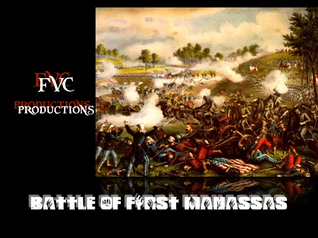 BATTLE OF FIRST MANASSAS FVC productions