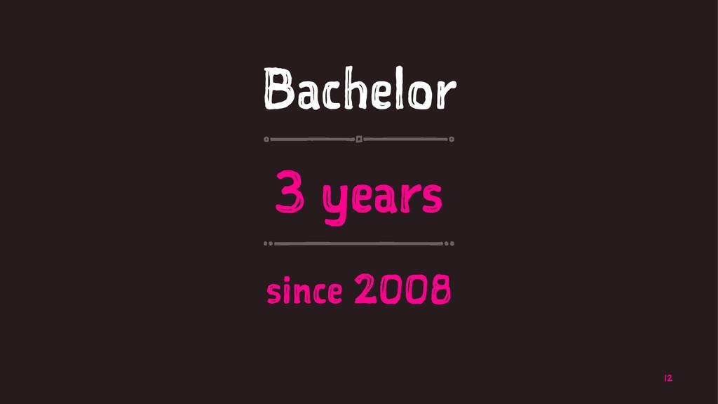 Bachelor 3 years since 2008 12