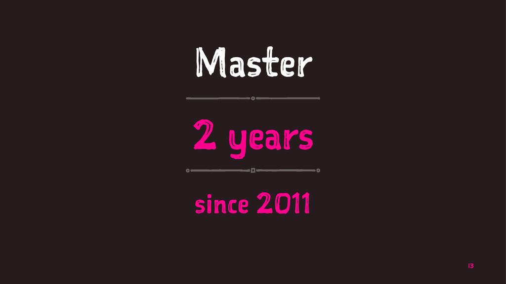 Master 2 years since 2011 13