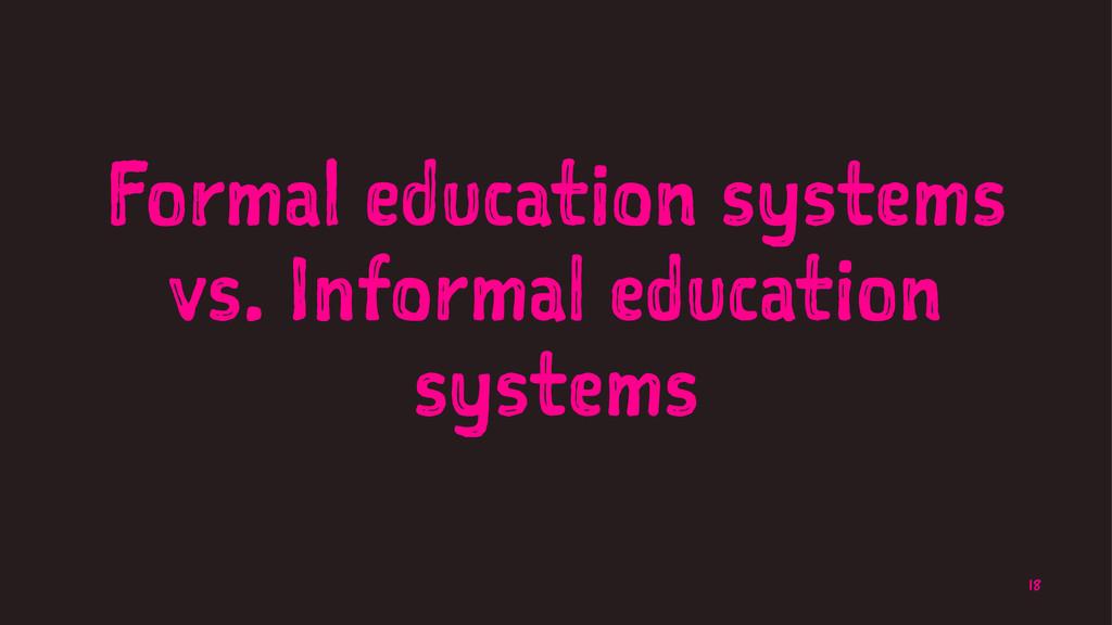 Formal education systems vs. Informal education...