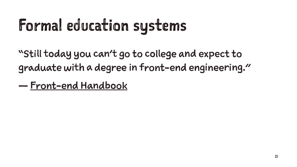 """Formal education systems """"Still today you can't..."""
