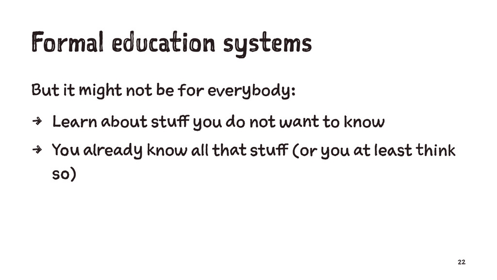 Formal education systems But it might not be fo...