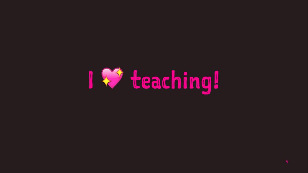 I ! teaching! 4