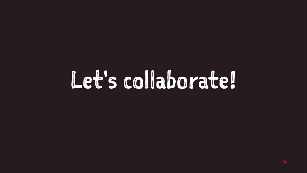 Let's collaborate! 56